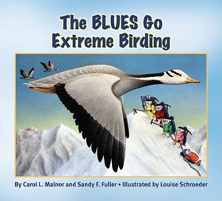 The Blues Go Extreme Birding By Malnor, Carol L./ Fuller, Sandy F./ Schroeder, Louise (ILT)